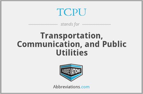 TCPU - Transportation, Communication, and Public Utilities