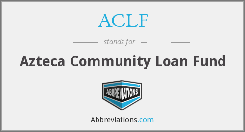ACLF - Azteca Community Loan Fund