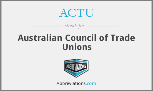 ACTU - Australian Council of Trade Unions