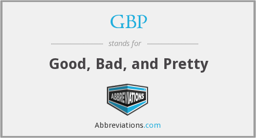 GBP - Good, Bad, and Pretty