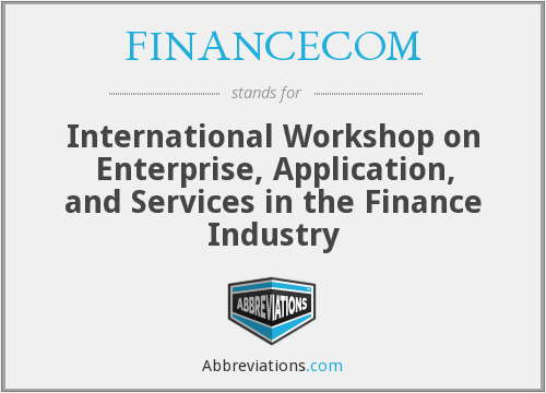 FINANCECOM - International Workshop on Enterprise, Application, and Services in the Finance Industry