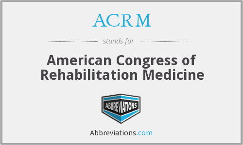 ACRM - American Congress of Rehabilitation Medicine