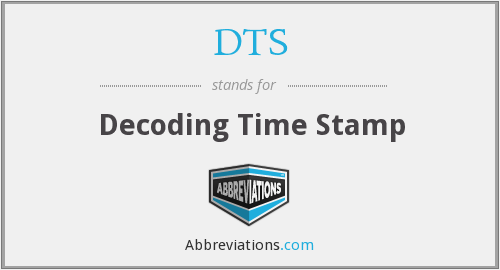 DTS - Decoding Time Stamp