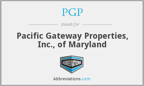 PGP - Pacific Gateway Properties, Inc., of Maryland