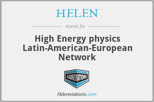 HELEN - High Energy physics Latin-American-European Network