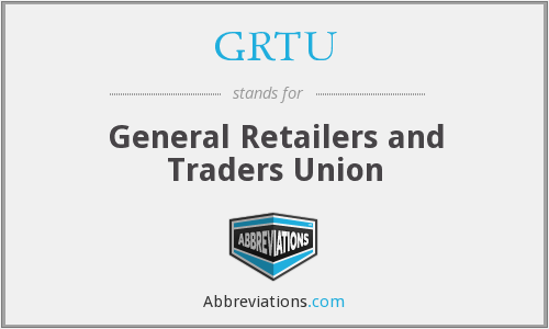 GRTU - General Retailers and Traders Union