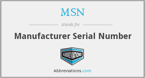MSN - Manufacturer Serial Number