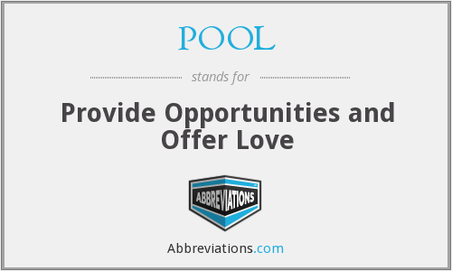 POOL - Provide Opportunities and Offer Love