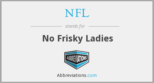 NFL - No Frisky Ladies