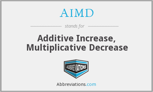 AIMD - Additive Increase, Multiplicative Decrease