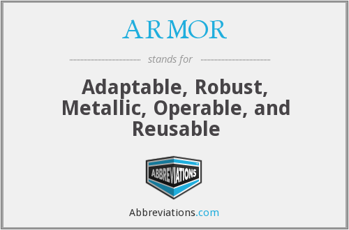 ARMOR - Adaptable, Robust, Metallic, Operable, and Reusable