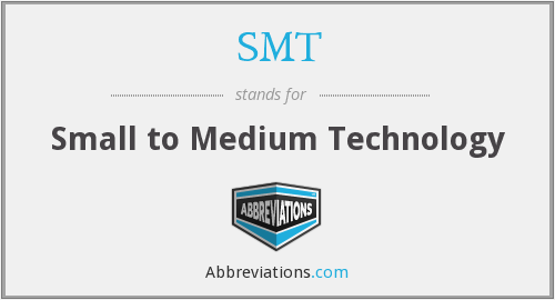 SMT - Small to Medium Technology