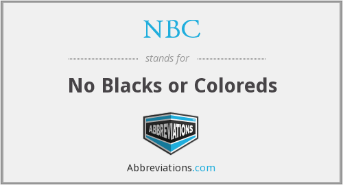 NBC - No Blacks or Coloreds