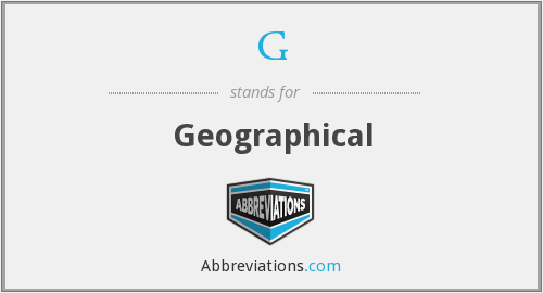 G - Geographical