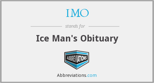 IMO - Ice Man's Obituary