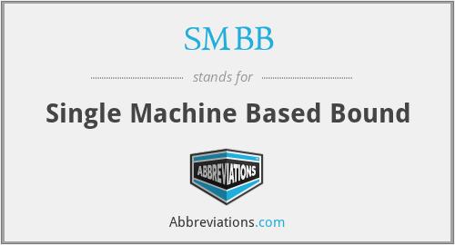 SMBB - Single Machine Based Bound