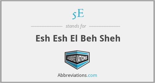 5E - Esh Esh El Beh Sheh