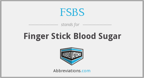FSBS - Finger Stick Blood Sugar