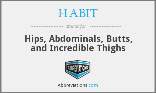 HABIT - Hips, Abdominals, Butts, and Incredible Thighs