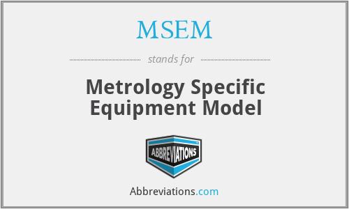 MSEM - Metrology Specific Equipment Model