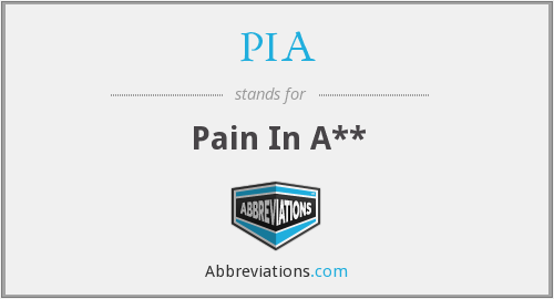 PIA - Pain In A**
