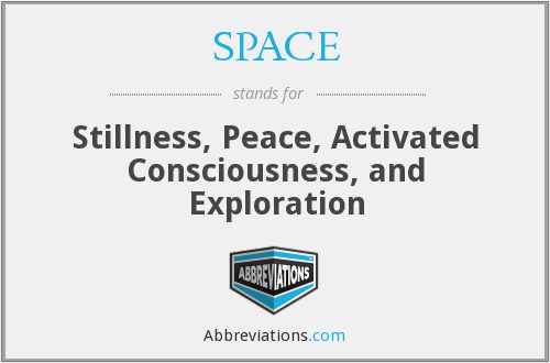 SPACE - Stillness, Peace, Activated Consciousness, and Exploration