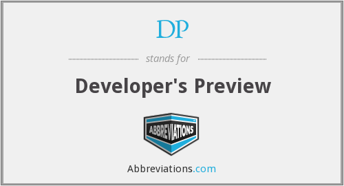 DP - Developer's Preview