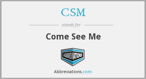 CSM - Come See Me
