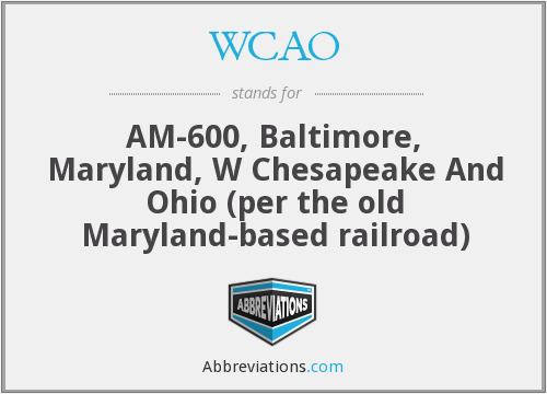 WCAO - AM-600, Baltimore, Maryland, W Chesapeake And Ohio (per the old Maryland-based railroad)