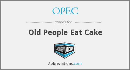 OPEC - Old People Eat Cake