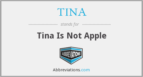 TINA - Tina Is Not Apple