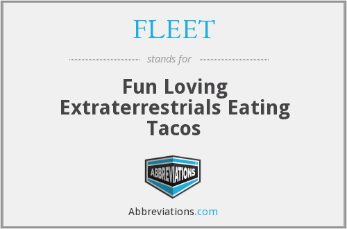 FLEET - Fun Loving Extraterrestrials Eating Tacos