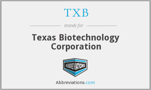 TXB - Texas Biotechnology Corporation