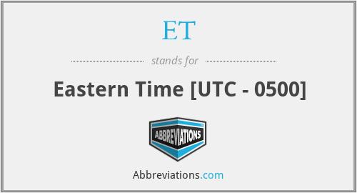 ET - Eastern Time [UTC - 0500]