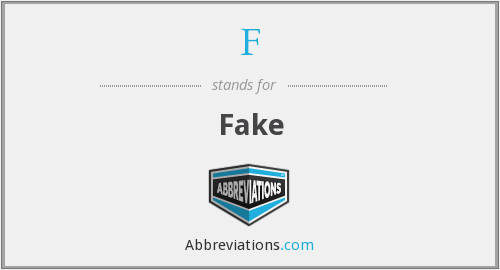 F - Fake