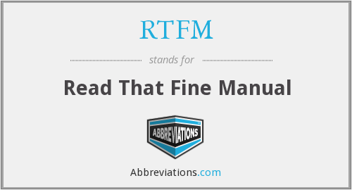 RTFM - Read That Fine Manual