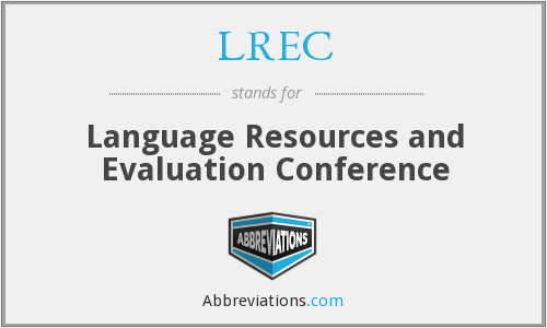 LREC - Language Resources and Evaluation Conference