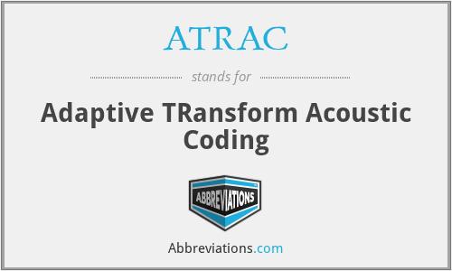 ATRAC - Adaptive TRansform Acoustic Coding