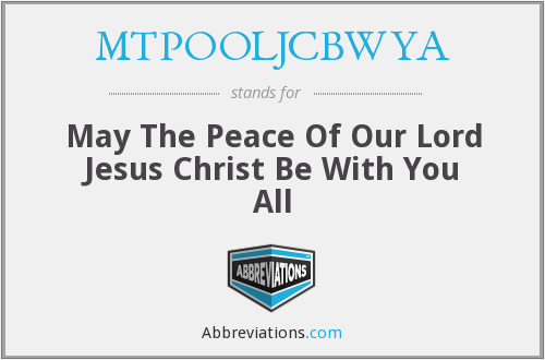 MTPOOLJCBWYA - May The Peace Of Our Lord Jesus Christ Be With You All
