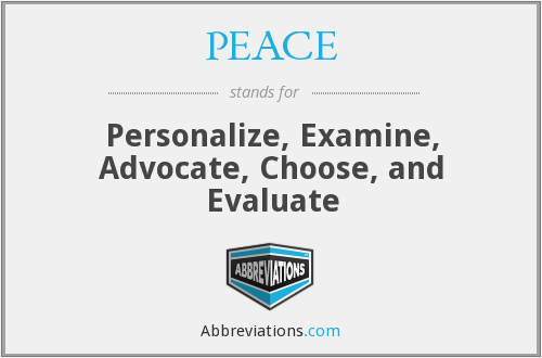 PEACE - Personalize, Examine, Advocate, Choose, and Evaluate