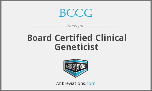 BCCG - Board Certified Clinical Geneticist