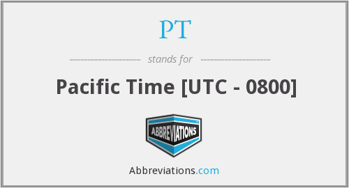 PT - Pacific Time [UTC - 0800]