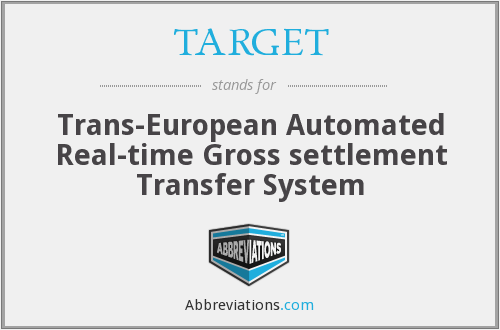 TARGET - Trans-European Automated Real-time Gross settlement Transfer System