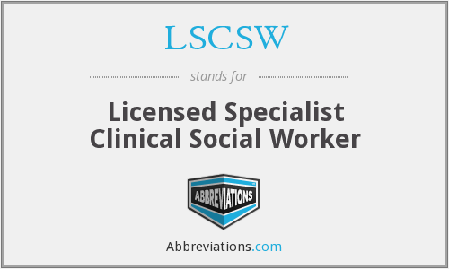 LSCSW - Licensed Specialist Clinical Social Worker