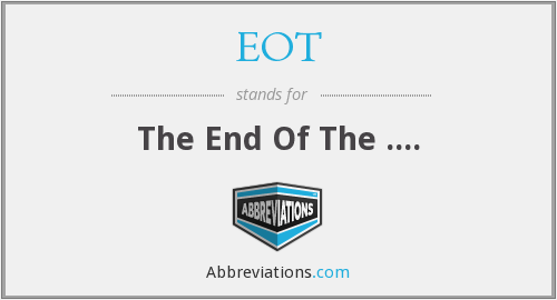 EOT - The End Of The ....