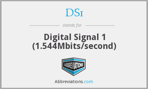 DS1 - Digital Signal 1 (1.544Mbits/second)