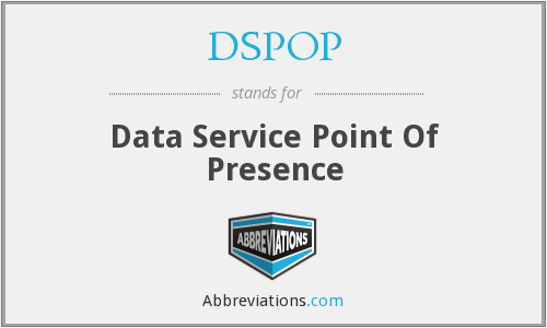 DSPOP - Data Service Point Of Presence