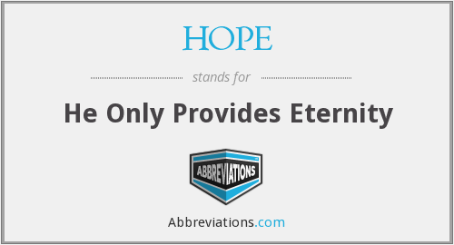 HOPE - He Only Provides Eternity