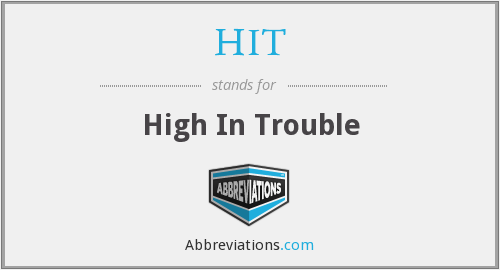 HIT - High In Trouble