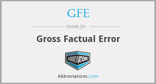 GFE - Gross Factual Error